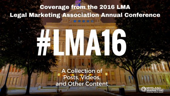 #LMA16, The Legal Marketing Association Annual Conference Blog Posts, Videos, and Other Content From Austin!