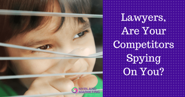 Lawyers, Are Your Competitors Spying On You?