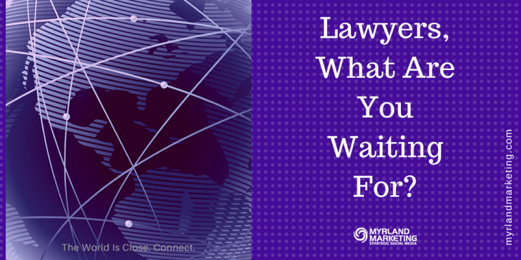 Lawyers, What Are You Waiting For?