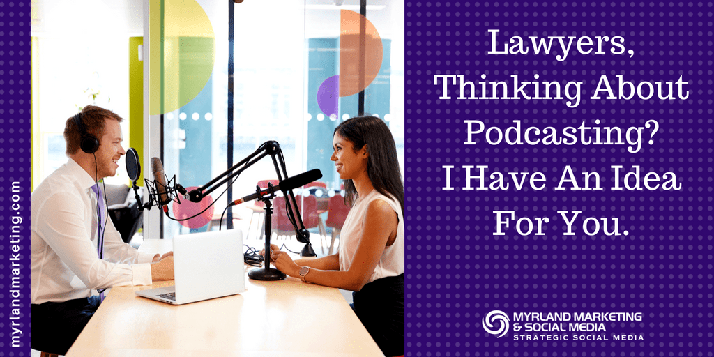 Lawyers, Thinking About A Podcast - I Have An Idea For You by Nancy Myrland