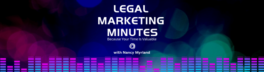 Legal Marketing Minutes Podcast Nancy Myrland