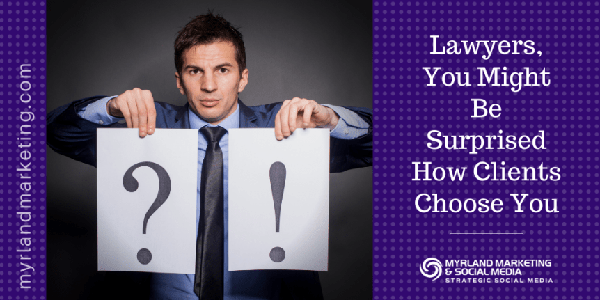 Lawyers, You Might Be Surprised How Clients Choose You