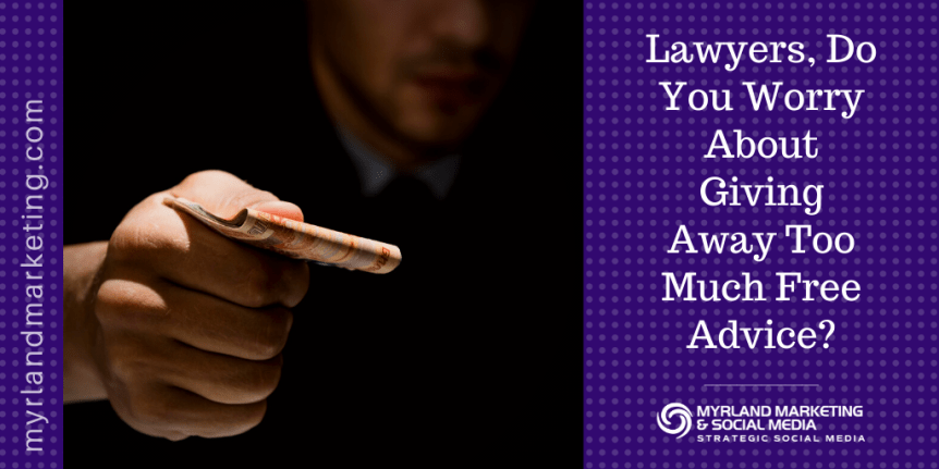 Lawyers, Do You Worry About Giving Away Too Much Free Advice?