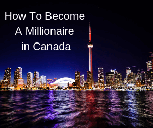 How To Become A Millionaire in Canada
