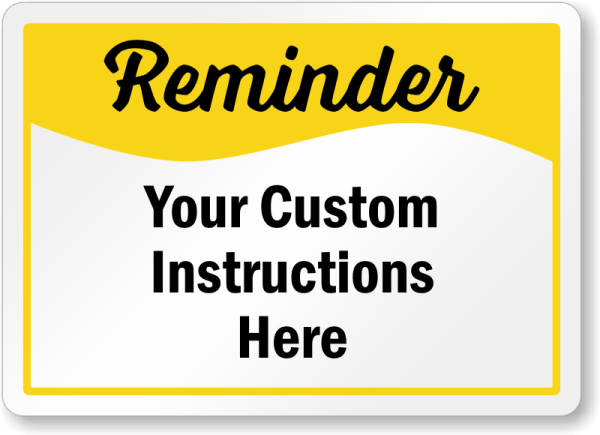 Add Your Custom Reminder Instructions Here Sign, SKU: S ...