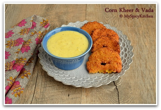 Pala Padiyum, Makha Garelu, Makhai ka Vada, Makhai ki Kheer, Blogging Marathon, Corn Fritters, Corn Pudding, Taste of Tropics - Corn