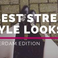 5 Best Street Style Looks: Amsterdam Edition
