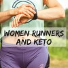 Women Runners and Keto. The big picture: what do women runners need to know to be successful on keto? #ketofam #ketogenic #keto #ketosport