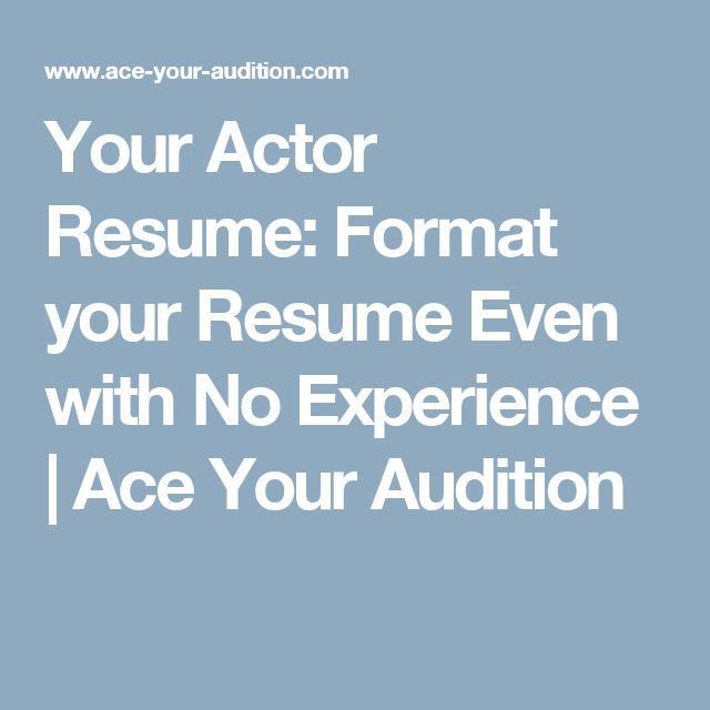 Your Actor Resume Format your Resume Even with No Experience