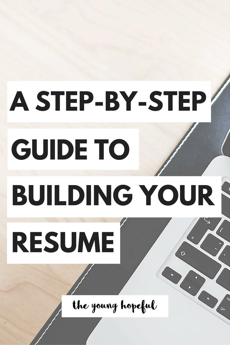 The Step by Step Guide to Building Your Resume