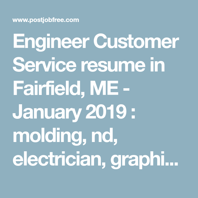 Engineer Customer Service resume in Fairfield ME January 2019 molding nd electrician graphic cement lawn mold app inspector engineer
