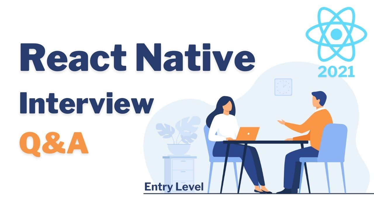 Top 5 React Native Entry Level Interview Questions & Answers in 2021