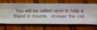 My fortune cookie. Be helpful.
