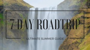 7 Days Around Iceland – The Ultimate Summer Roadtrip Guide