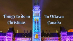Christmas in Ottawa – Things to do in winter holidays