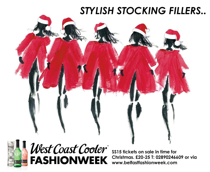 Stylish Stocking Fillers - West Coast Cooler FASHIONWEEK may just be over for the autumn/winter 14 but tickets for the spring shows are now on sale in time for Christmas. Looking for a stylish gift for a fashionable sister, aunt or friend? Then a ticket to one of the most glamorous events of 2015 is the perfect stocking filler. Spring/summer 15 is all about bold florals, bright colour pallets, perfect prints and geometric motifs, with yellow being the colour of the season. Therefore turn those winter blues into summer hues with a ticket to Belfast FASHIONWEEK?£20-25 T: 02890246609 or via www.belfastfashionweek.com
