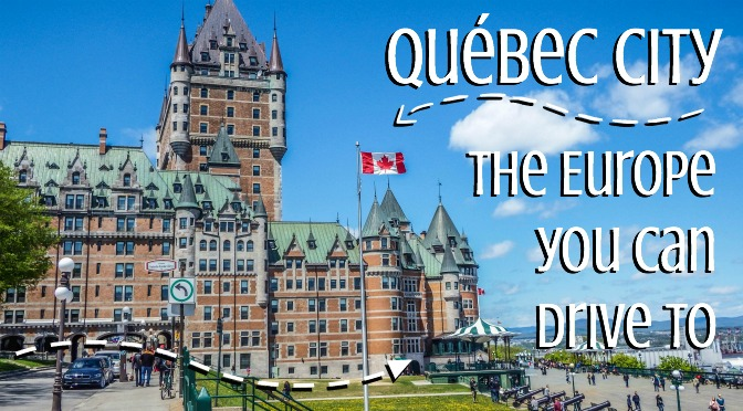 Québec City // the Europe you can drive to