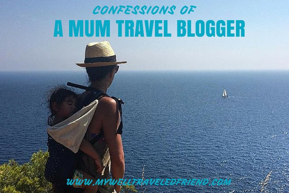 My Well Traveled Friend – Confessions of a mum travel blogger
