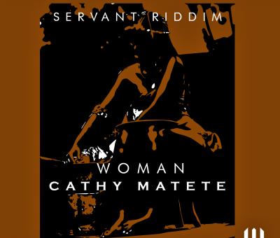 Cathy Matete - Woman - Servant Riddim