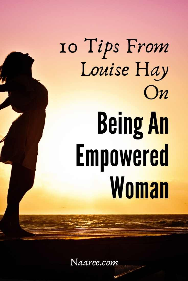 10 Tips From Louise Hay On Being An Empowered Woman