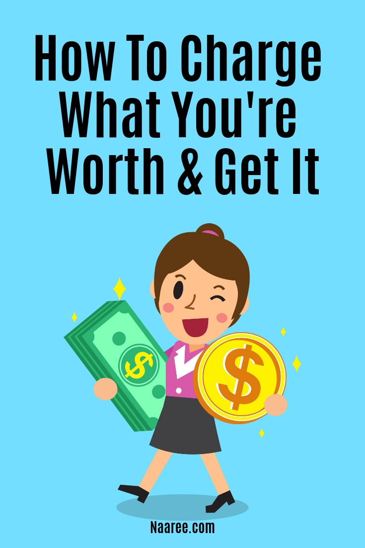 How To Charge What You're Worth And Get It