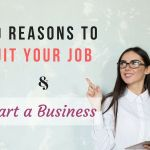 10 Reasons To Quit Your Job And Start A Business