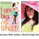 Body Shaming Is Real: An Interview With Author, Shuchi Singh Kalra