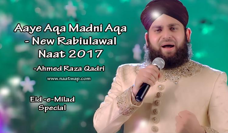 Aaye Aqa Madni Aqa By Ahmed Raza Qadri