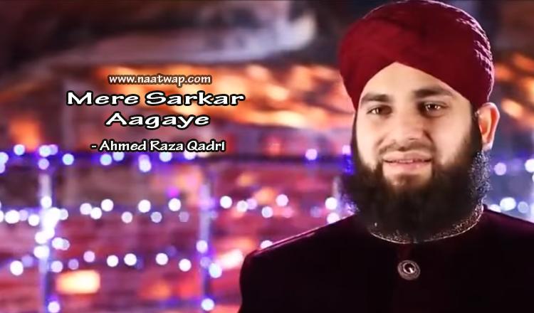 Mere Sarkar Aagaye By Ahmed Raza Qadri