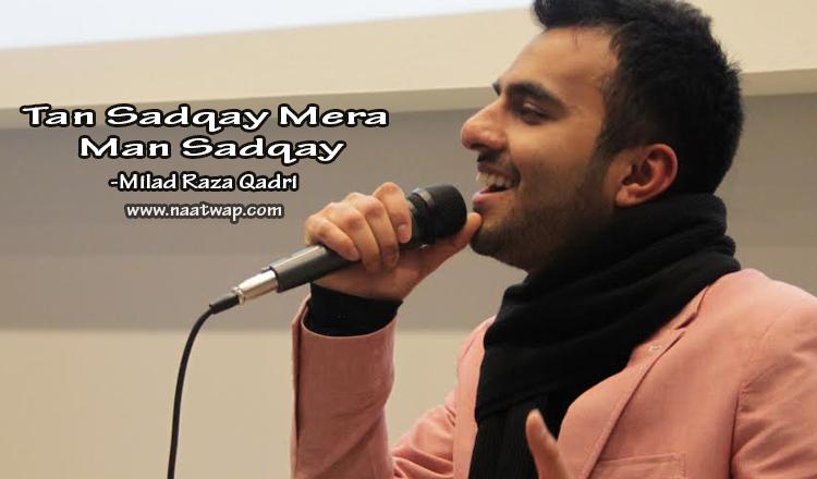 Tan Sadqay Mera Man Sadqay By Milad Raza Qadri