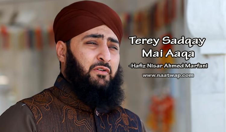 Terey Sadqay Mai Aaqa By Hafiz Nisar Ahmed Marfani