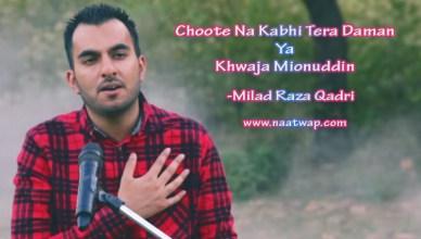Choote Na Kabhi Tera Daman Ya Khwaja Mionuddin By Milad Raza Qadri
