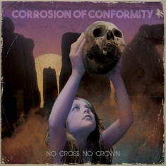"Corrosion Of Conformity- ""No Cross No Crown"" (2018)"