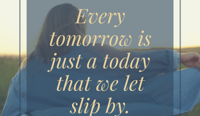 Don't Let Today Pass You By