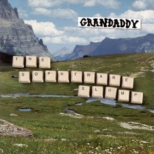 Grandaddy – The Sophtware Slump