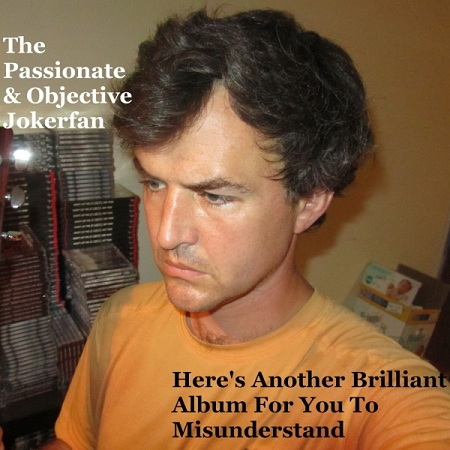 The Passionate & Objective Jokerfan Another Brililant Album For You To Misunderstand