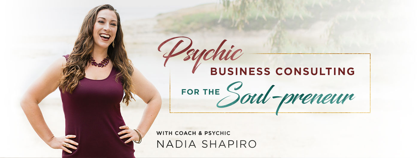 Psychic business consulting for the Soul-preneur, with coach & medium Nadia Shapiro