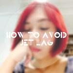 How To Avoid Jet Lag? –  Ten Tips On Reducing It!