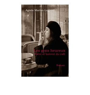 Les gens heureux lisent et boivent du café – Agnès Martin-Lugand