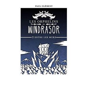 Les Orphelins de Windrasor, tome 1 : Entre les Murs – Paul Clement