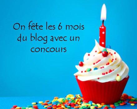 On fête les 6 mois du blog + CONCOURS FINI