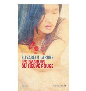 Les embruns du fleuve rouge - Elisabeth Larbre