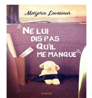 Ne lui dis pas qu'il me manque – Marjorie Levasseur