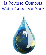 Is Reverse Osmosis Water Good for You? 1