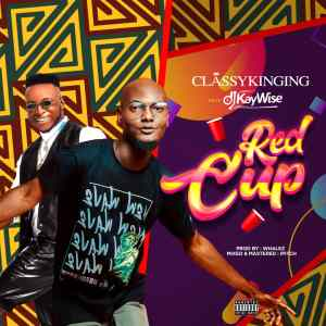 Classykinging Ft. DJ Kaywise - Red Cup