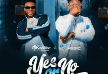 DJ Kaywise Ft T Classic Yes Or No Mp3 Download