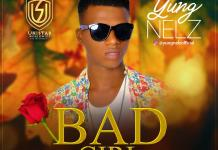 YungNelz – Bad Girl Mp3 Video Download Mp4