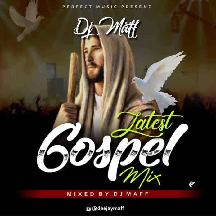 Dj Maff Latest Gospel Mix Mp3 Download