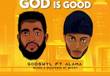 Godswyl Ft Alama God Is Good mp3 download
