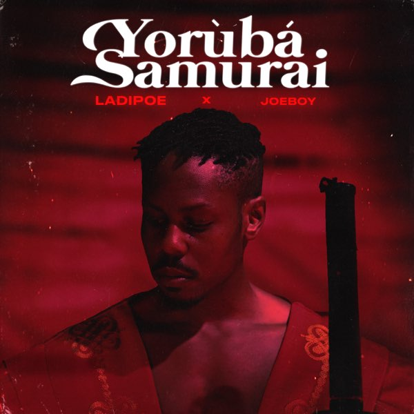 LadiPoe ft Joeboy Yoruba Samurai Mp3 download